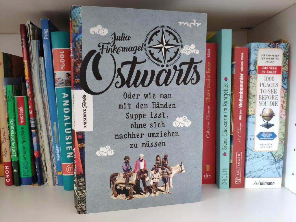 Buch Ostwärts oder wie man mit Händen Suppe isst, ohne sich nachher umziehen zu müssen von Julia Finkernagel.